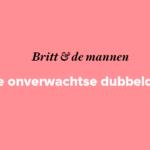 Britt & de mannen: de onverwachtse dubbeldate