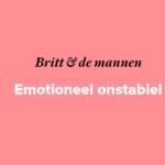 Britt & de mannen: emotioneel onstabiel