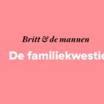 Britt & de mannen: de familie-kwestie